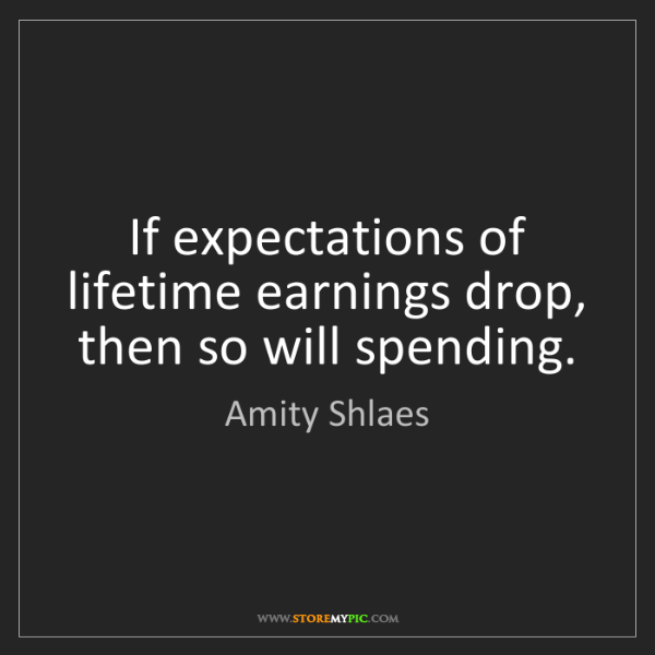 Amity Shlaes: If expectations of lifetime earnings drop, then so will...