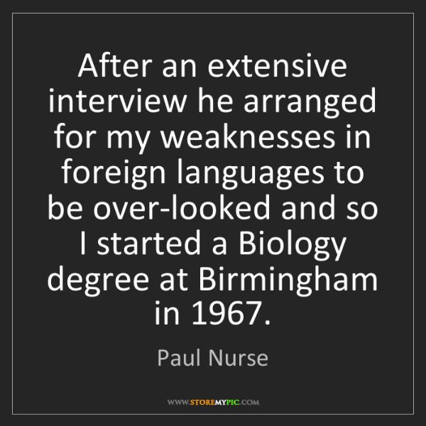 Paul Nurse: After an extensive interview he arranged for my weaknesses...
