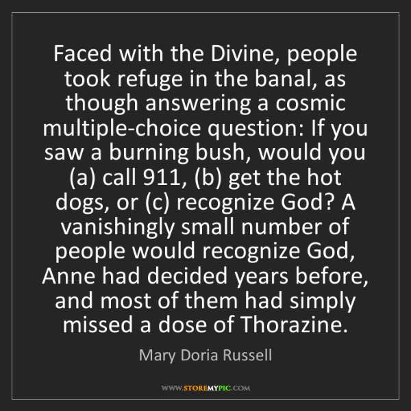 Mary Doria Russell: Faced with the Divine, people took refuge in the banal,...