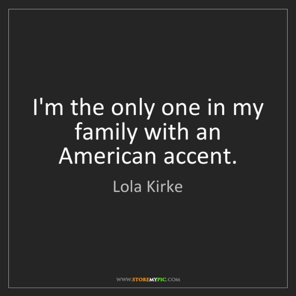 Lola Kirke: I'm the only one in my family with an American accent.