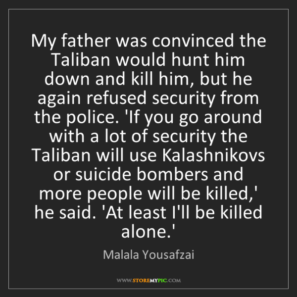 Malala Yousafzai: My father was convinced the Taliban would hunt him down...