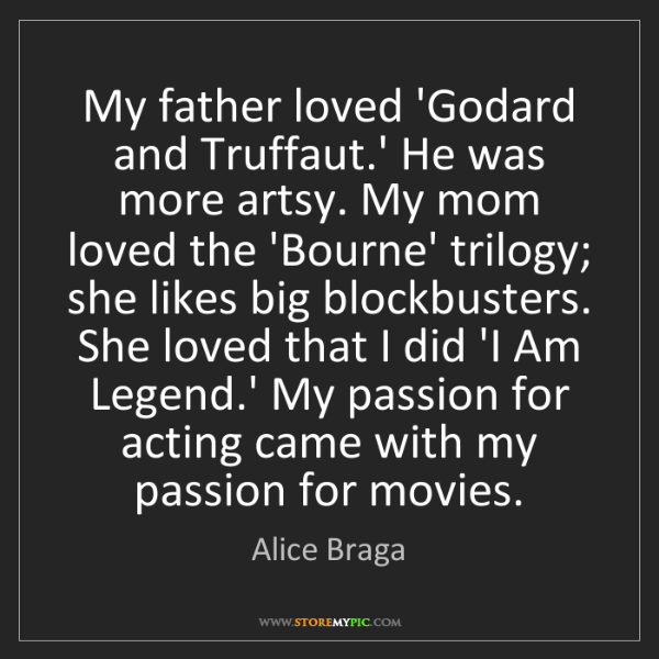 Alice Braga: My father loved 'Godard and Truffaut.' He was more artsy....