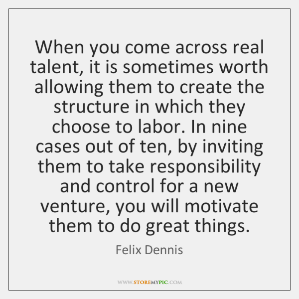 When you come across real talent, it is sometimes worth allowing them ...