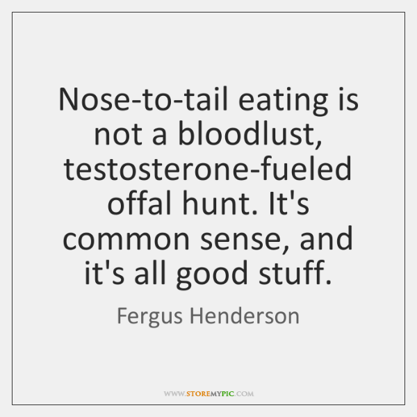 Nose-to-tail eating is not a bloodlust, testosterone-fueled offal hunt. It's common sense, ...