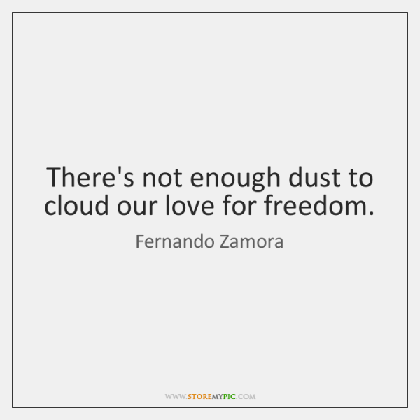 There's not enough dust to cloud our love for freedom.