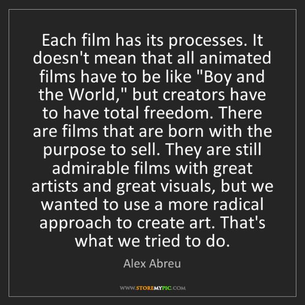 Alex Abreu: Each film has its processes. It doesn't mean that all...