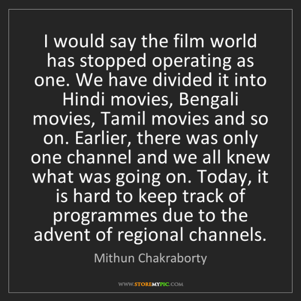 Mithun Chakraborty: I would say the film world has stopped operating as one....