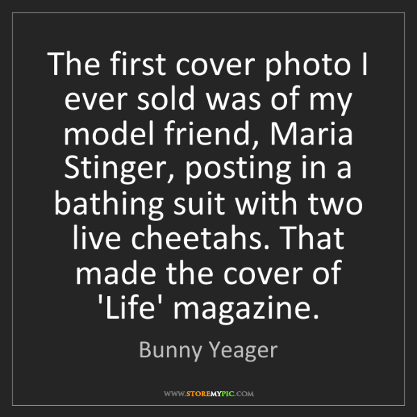 Bunny Yeager: The first cover photo I ever sold was of my model friend,...