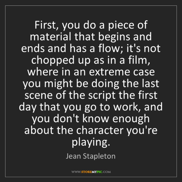 Jean Stapleton: First, you do a piece of material that begins and ends...
