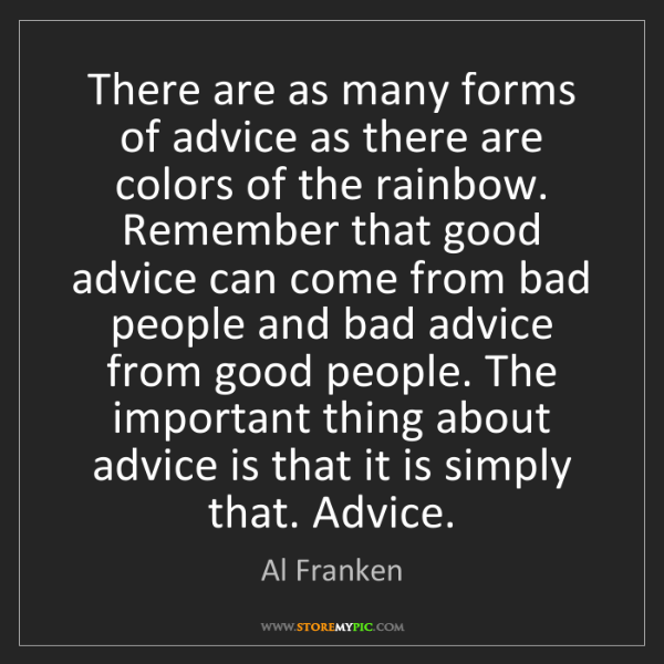 Al Franken: There are as many forms of advice as there are colors...