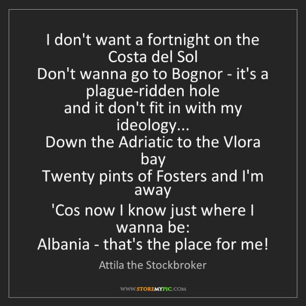 Attila the Stockbroker: I don't want a fortnight on the Costa del Sol   Don't...