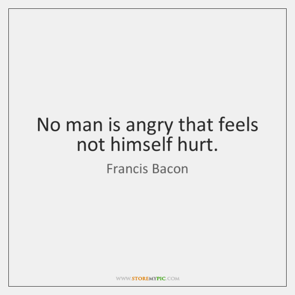 No Man Is Angry That Feels Not Himself Hurt Storemypic