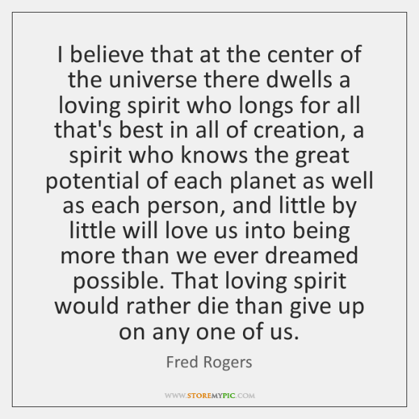 I believe that at the center of the universe there dwells a ...