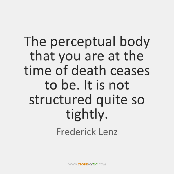 The Perceptual Body That You Are At The Time Of Death Ceases