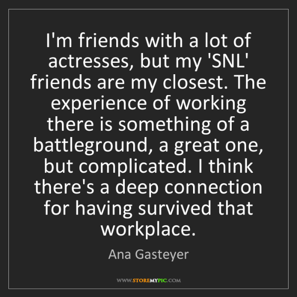 Ana Gasteyer: I'm friends with a lot of actresses, but my 'SNL' friends...