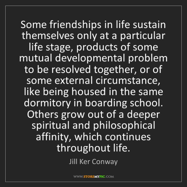 Jill Ker Conway: Some friendships in life sustain themselves only at a...
