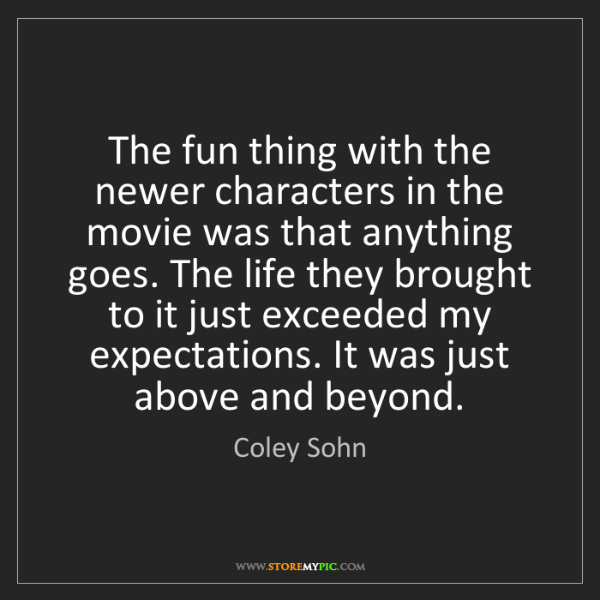 Coley Sohn: The fun thing with the newer characters in the movie...