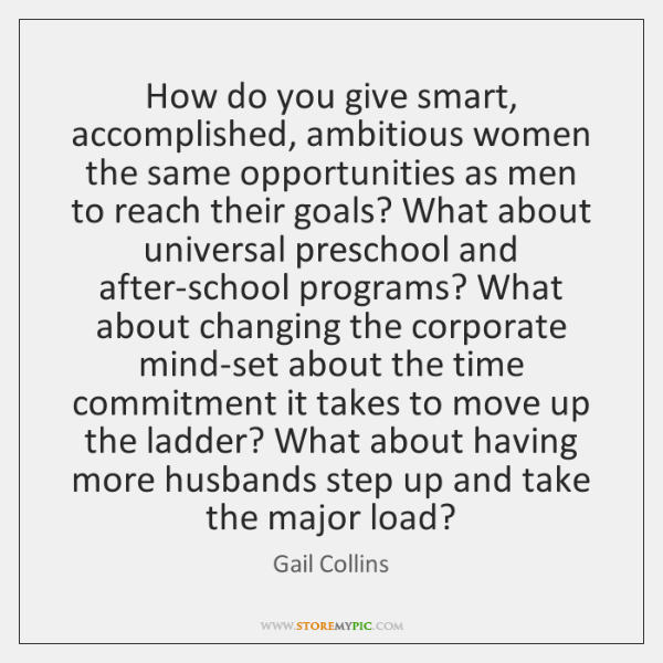 How do you give smart, accomplished, ambitious women the same opportunities as ...