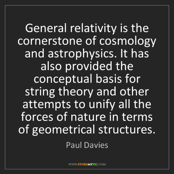 Paul Davies: General relativity is the cornerstone of cosmology and...