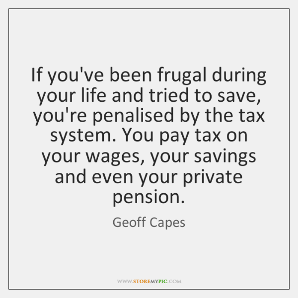 If you've been frugal during your life and tried to save, you're ...