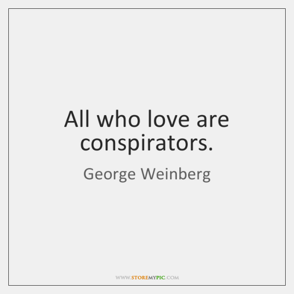 All who love are conspirators.