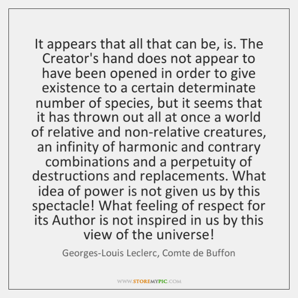 It appears that all that can be, is. The Creator's hand does ...