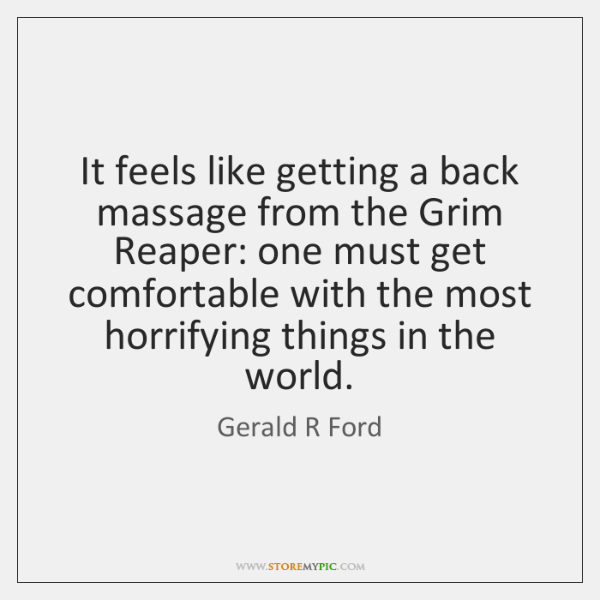 It feels like getting a back massage from the Grim Reaper: one ...