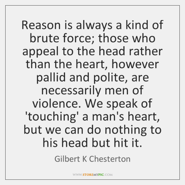 Reason is always a kind of brute force; those who appeal to ...