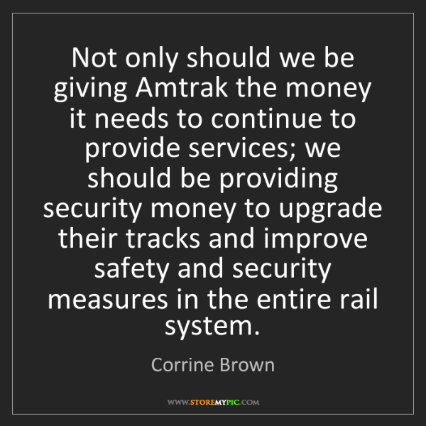 Corrine Brown: Not only should we be giving Amtrak the money it needs...