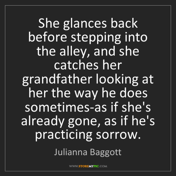 Julianna Baggott: She glances back before stepping into the alley, and...