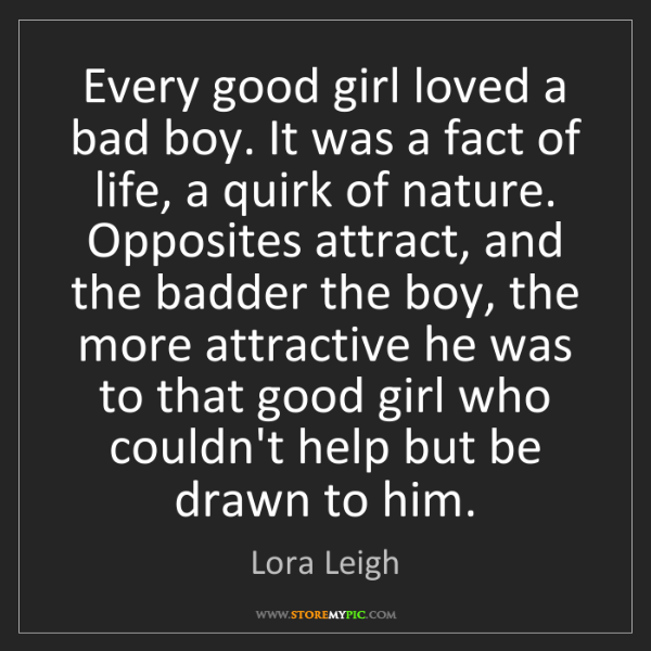 Good Girl Bad Boy Quotes: Lora Leigh: Every Good Girl Loved A Bad Boy. It Was A Fact