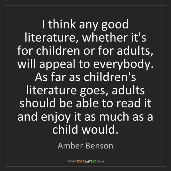 Amber Benson: I think any good literature, whether it's for children...