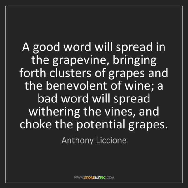 Anthony Liccione: A good word will spread in the grapevine, bringing forth...
