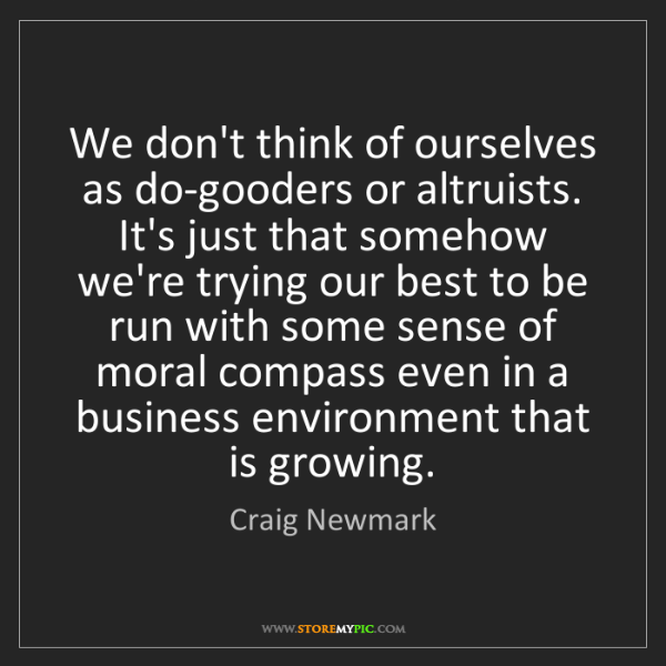 Craig Newmark: We don't think of ourselves as do-gooders or altruists....