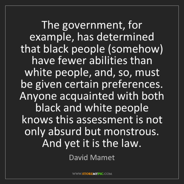 David Mamet: The government, for example, has determined that black...