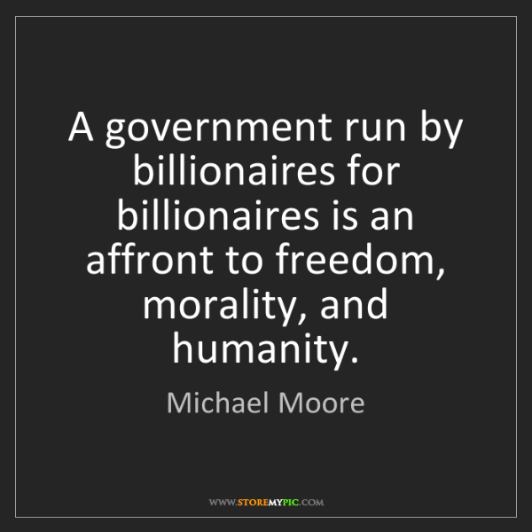 Michael Moore: A government run by billionaires for billionaires is...