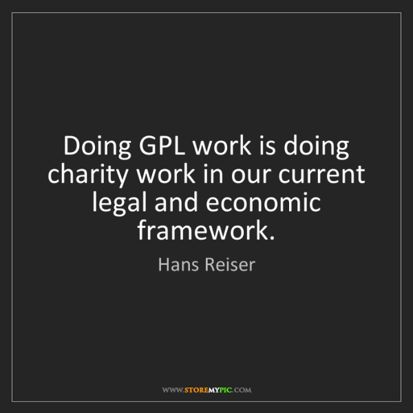 Hans Reiser: Doing GPL work is doing charity work in our current legal...