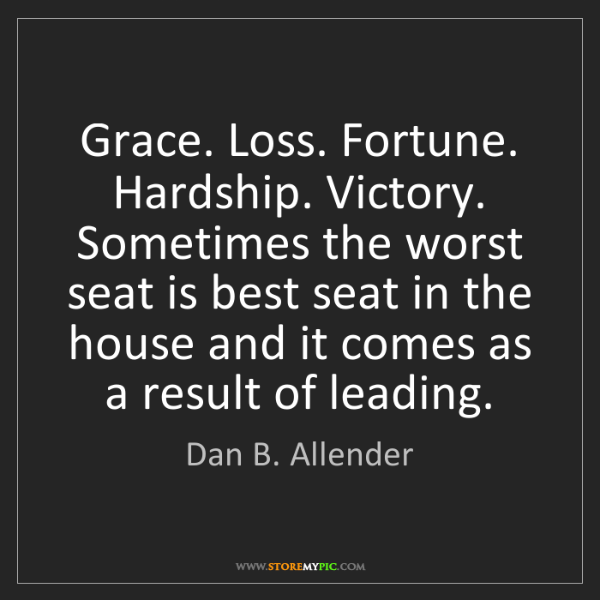 Dan B. Allender: Grace. Loss. Fortune. Hardship. Victory. Sometimes the...