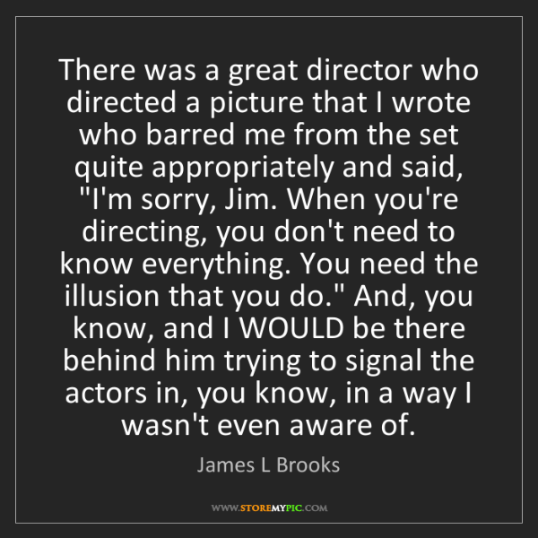 James L Brooks: There was a great director who directed a picture that...