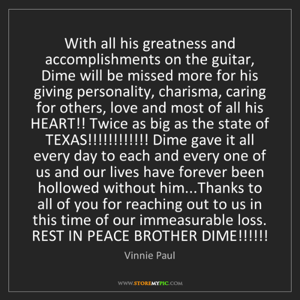 Vinnie Paul: With all his greatness and accomplishments on the guitar,...