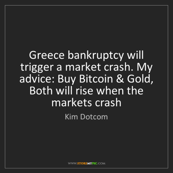 Kim Dotcom: Greece bankruptcy will trigger a market crash. My advice:...