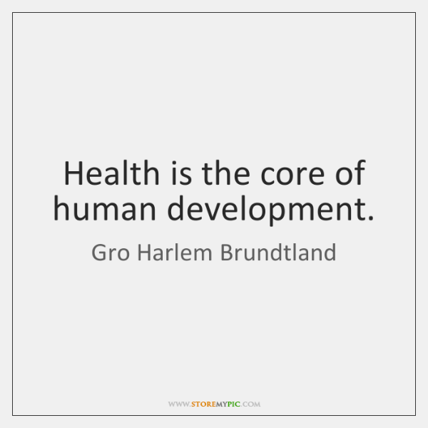 Health is the core of human development.