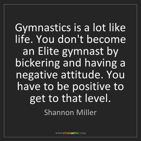 Shannon Miller: Gymnastics is a lot like life. You don't become an Elite...