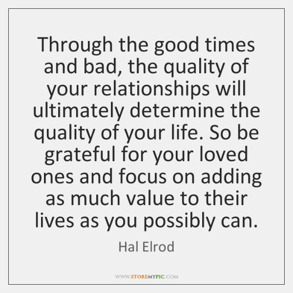 Through The Good Times And Bad The Quality Of Your Relationships