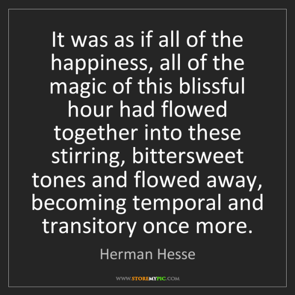 Herman Hesse: It was as if all of the happiness, all of the magic of...