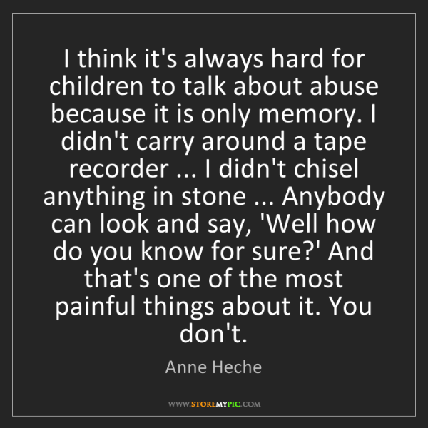 Anne Heche: I think it's always hard for children to talk about abuse...