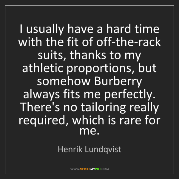 Henrik Lundqvist: I usually have a hard time with the fit of off-the-rack...