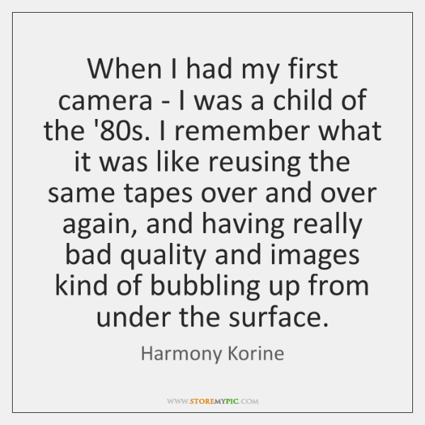 When I had my first camera - I was a child of ...