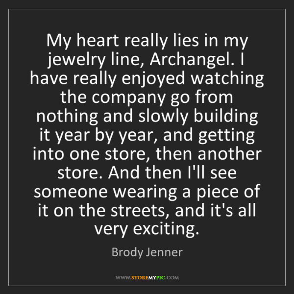 Brody Jenner: My heart really lies in my jewelry line, Archangel. I...