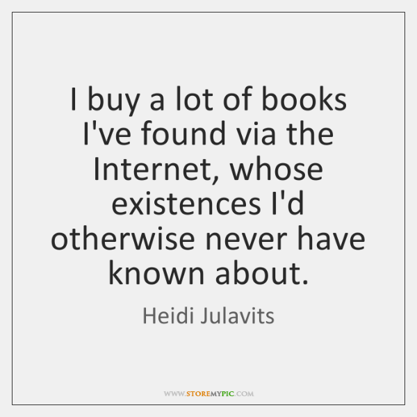 I buy a lot of books I've found via the Internet, whose ...